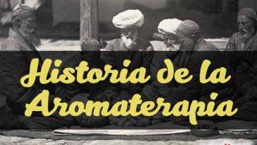 Historia de la Aromaterapia